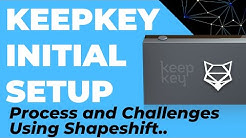 2019 Keepkey Setup + Challenges. (Wallets not Loading, Keepkey not Pairing With Shapeshift)