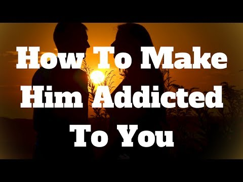 Thumbnail: How To Make Him Addicted To You