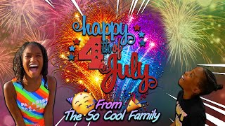 HAPPY 4TH OF JULY FROM THE SO COOL FAMILY!