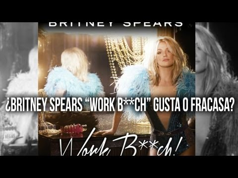 "VIDEO ¿Britney Spears ""Work Bitch"" Gusta o Fracasa?"