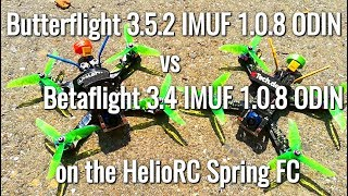 Butterflight 3.5.2 IMUF 1.0.8 vs Betaflight 3.4 IMUF 1.0.8 on the Helio RC Spring FC