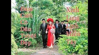 Đám Cưới Cô Dâu Tuyệt Đẹp, Xinh Lung Linh Miền Tây ( PHÚC HIỆP - THÙY DƯƠNG )
