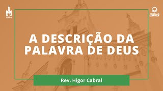 A Descrição Da Palavra De Deus - Rev. Higor Cabral - Conexão com Deus - 16/11/2020