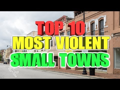 Top 10 most Violent Small towns.
