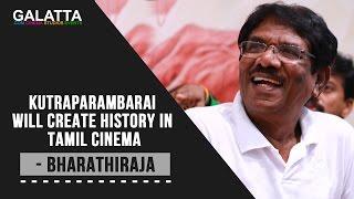 Kutraparambarai will create history in Tamil cinema - Bharathiraja