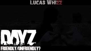 DayZ Standalone - Friendly/Unfriendly? This is Your Story.