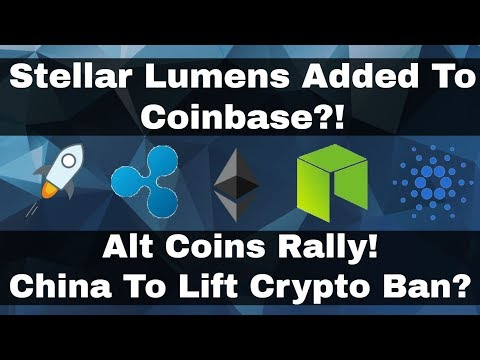 Crypto News | Stellar Lumens Added To Coinbase?! Altcoins Rally. China Lifting Crypto Ban!