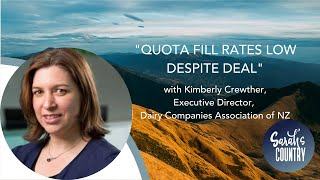 """Quota fill rates low despite deal"" with Kimberly Crewther, Executive Director, Dairy Companies NZ"