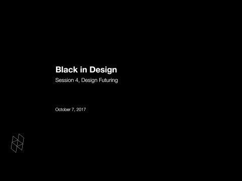 Black in Design: Session 4, Design Futuring