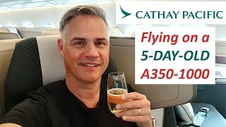 Cathay Pacific Business Class on a 5 DAY OLD A350-1000