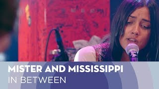 Mister and Mississippi - In Between [LIVE Cloud Session]