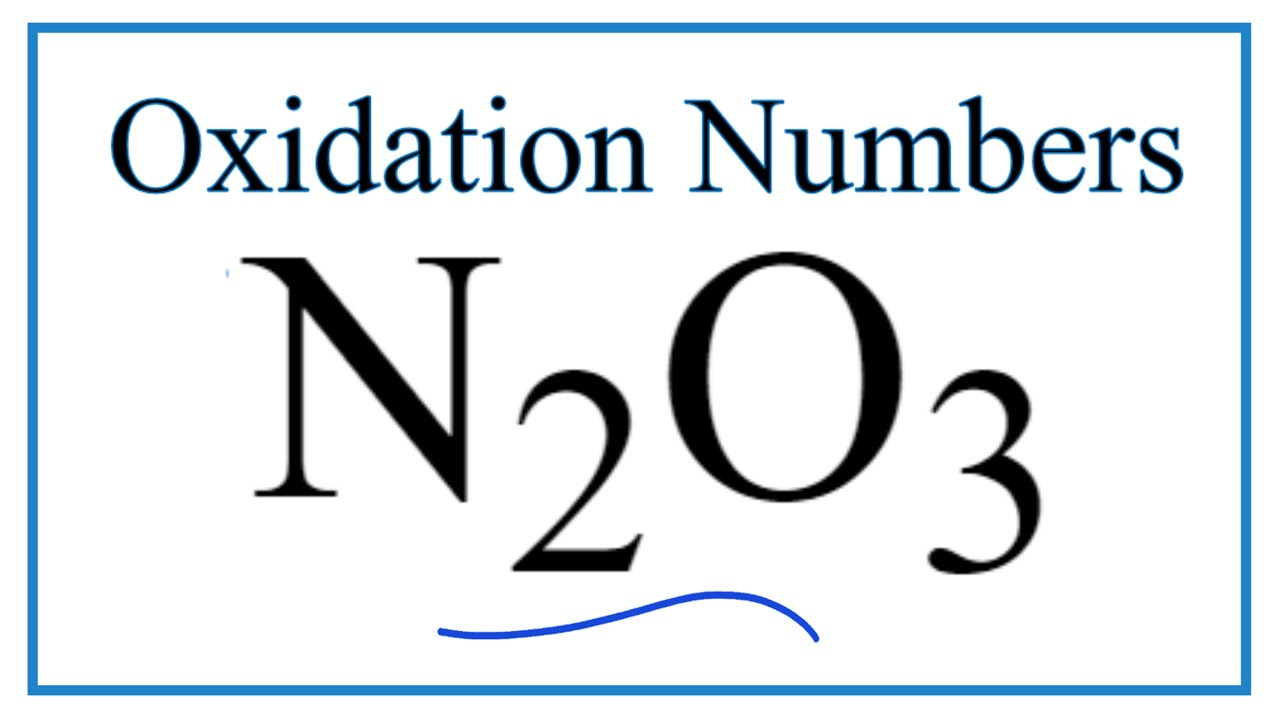 How To Find The Oxidation Number For N In N2o3 Dinitrogen Trioxide Youtube It is also called dinitrogen trioxide, or nitrogen sesquioxide. how to find the oxidation number for n in n2o3 dinitrogen trioxide