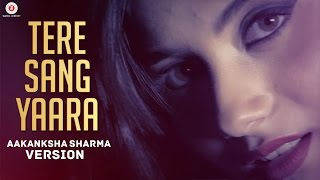 Download Hindi Video Songs - Tere Sang Yaara - Aakanksha Sharma Version | Rustom | Akshay Kumar & Ileana D'cruz