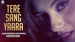 Tere Sang Yaara - Aakanksha Sharma Version | Rustom | Akshay Kumar & Ileana D'cruz