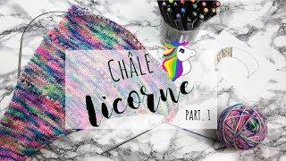 TRICOT • Châle Licorne • PART. 1