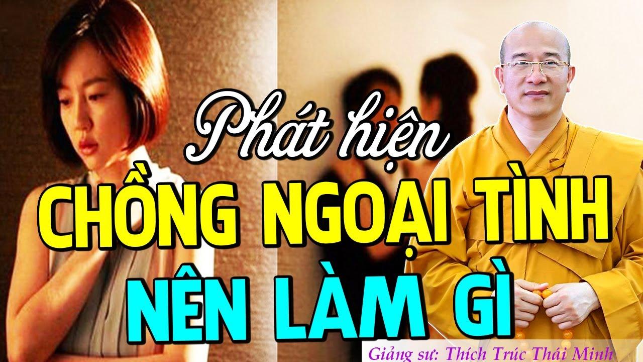 """Cách Xử Lý """"CHỒNG NGOẠI TÌNH"""" Không Phải Người Phụ Nữ Nào Cũng Biết – Thầy Thích Trúc Thái Minh"""