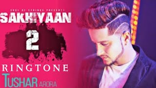 Sakhiyaan 2 Ringtone Mp3 | Tushar Arora | TARUN। New Ringtone Songs 2019