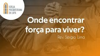 Onde encontrar força para viver? - Rev. Sérgio Lima