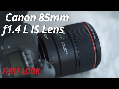 First Look | Canon 85mm F1.4 L IS Lens