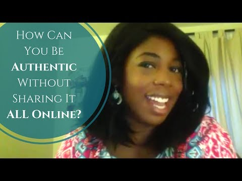 How Can You Be Authentic Without Sharing It ALL Online?