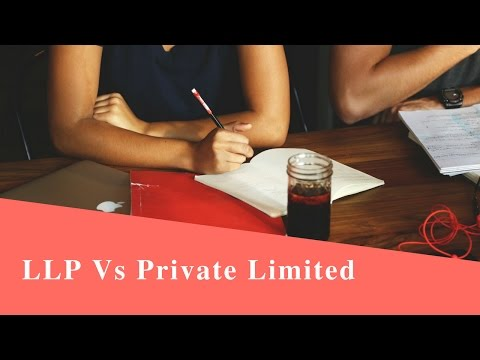 Private Limited Vs LLP (Limited Liability Partnership) : Comparison