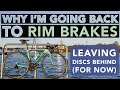 Going Back To Rim Brakes   Why I'm leaving Disc Brakes Behind #biketech