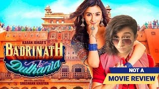 Badrinath Ki Dulhania | Not A Movie Review | Sucharita Tyagi