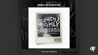 Juicy J - Highly Intoxicated (Prod by Juicy J & Crazy Mike) [Highly Intoxicated]