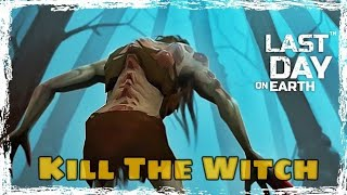 LDOE: HOW TO KILL THE WITCH Last Day On Earth (v.1.8.5) (Vid#30) !!