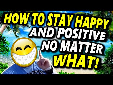 How to Stay Happy and Positive No Matter What (Powerful Mindset)
