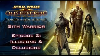 SWTOR: Knights of the Fallen Empire [SITH WARRIOR] - Episode 2: Illusions & Delusions