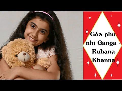 Thông tin diễn viên Ruhana Khanna trong vai Ganga phim Góa phụ nhí