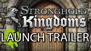 Stronghold Kingdoms - Launch Trailer (Android)