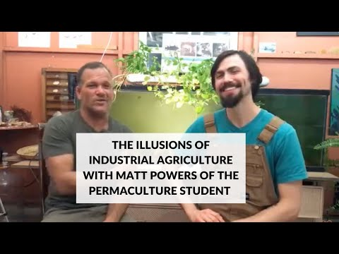 The Illusions of Industrial Agriculture with Matt Powers of the Permaculture Student
