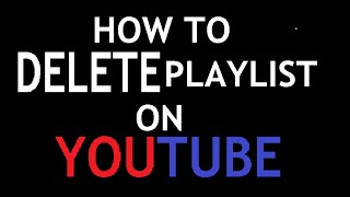How To Delete A Playlist On YouTube   January 2015 Easy and Fast