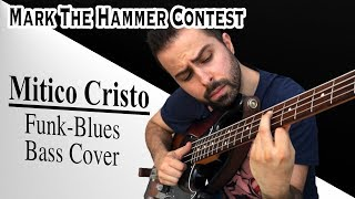 Mark The Hammer ||Contest|| - Mitico Cristo (Funk-Blues Bass Cover)