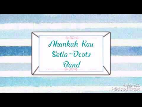 Akankah Kau Setia-Dcotz Band(lirik)
