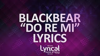 Video Blackbear - Do Re Mi Lyrics download MP3, 3GP, MP4, WEBM, AVI, FLV Oktober 2017