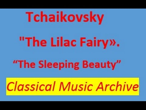 "Tchaikovsky-""The Lilac Fairy"" from the ballet ""The Sleeping beauty"".Full version.Classical Music."