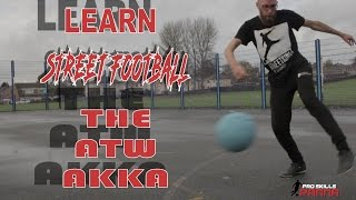 LEARN AMAZING STREET SOCCER SKILLS THE ATW AKKA