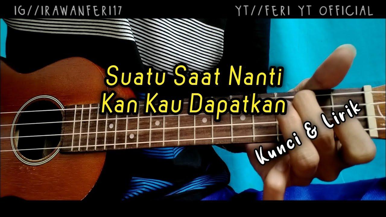 Suatu Saat Nanti Kan Kau Dapatkan Jangan Bersedih Kunci Lirik Cover Kentrung Ukulele By Feri Yt Youtube