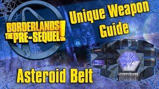 Borderlands The PreSequel- Unique Weapon Guide *Asteroid Belt*