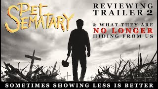PET SEMATARY 2019: Reviewing trailer 2 & what they are NO LONGER hiding from us!