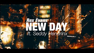 REX EVANS - NEW DAY FT. SEDDY HENDRINX  [OFFICIAL LYRIC VIDEO]