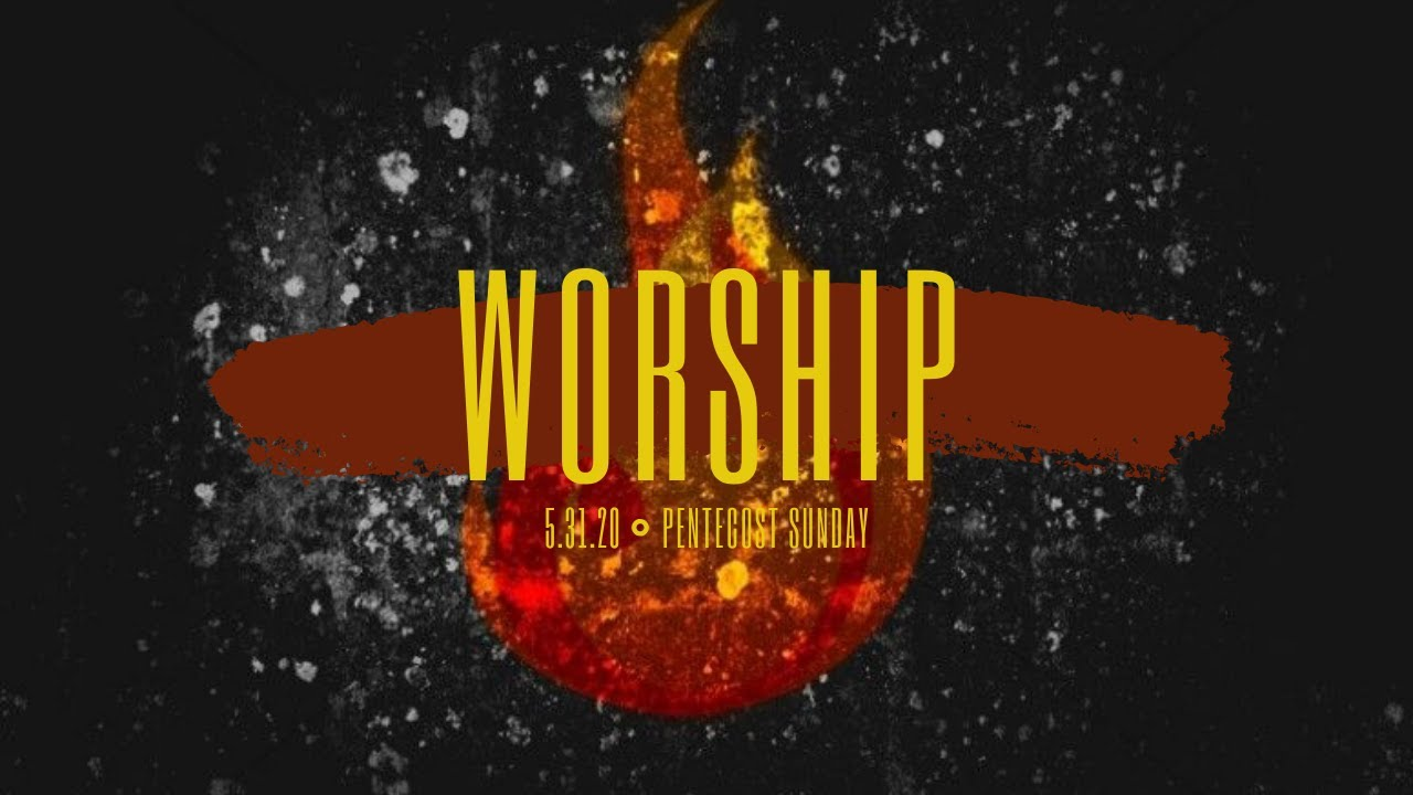 Pentecost Sunday - Sunday, May 31, 2020 Worship