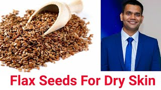 Flax seeds- Home remedies for Dry Skin
