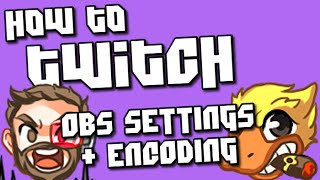 How to Stream on Twitch! OBS Settings and Encoding!