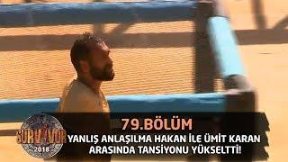 Yanlış anlaşılma Hakan ile Ümit Karan arasında tansiyonu yükseltti! | 79.Bölüm | Survior 2018