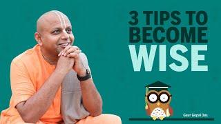 3 Tips To Be¢ome Wise | Gaur Gopal Das