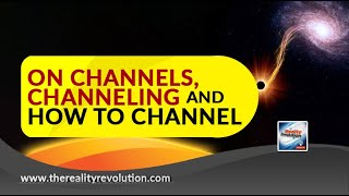 Channels, Channeling And How To Channel